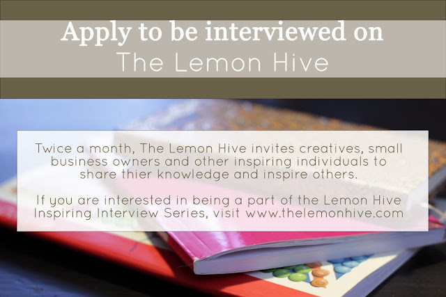 Twice a month, The Lemon Hive invites creatives, small business owners and other inspiring individuals to share their knowledge and inspire others. If you are interested in being a part of The Lemon Hive Inspiring Interview Series and for the opportunity to guest post, visit www.thelemonhive.com