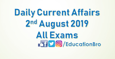Daily Current Affairs 2nd August 2019 For All Government Examinations