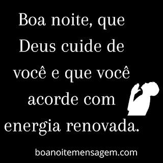 Mensagem de Boa Noite de Deus para Whatsapp- Boa noite, que Deus cuide de você e que você acorde com energia renovada.