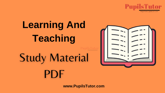 Learning And Teaching Book, Notes and Study Material in English for B.Ed First Year, BEd 1st and 2nd Semester Download Free PDF