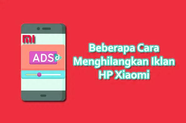 Tips Cara Mudah Menghilangkan Iklan di HP Xiaomi dan Redmi