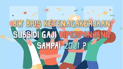 BLT BPJS Ketenagakerjaan Subsidi Gaji Diperpanjang Sampai 2021 ?