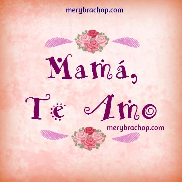 Frases cortas para la madre en su día con te amo por Mery Bracho. Feliz día de las madres,  Felicidades Mamá.
