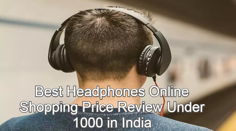 Best Headphones Online Shopping Price Review Under 1000 in India
