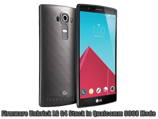Firmware Unbrick LG G4 Stuck In Qualcomm 9008 Mode