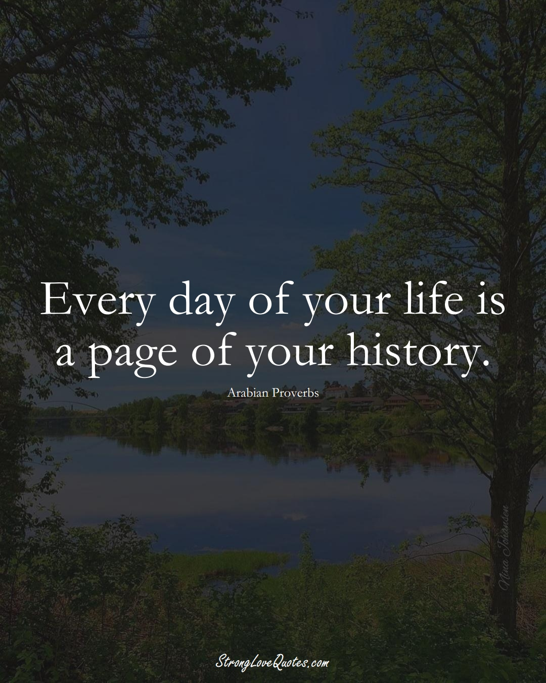 Every day of your life is a page of your history. (Arabian Sayings);  #aVarietyofCulturesSayings