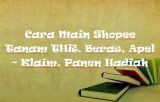 Cara Main Shopee Tanam THR, Beras, Apel ~ Klaim, Panen Hadiah