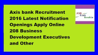 Axis bank Recruitment 2016 Latest Notification Openings Apply Online 208 Business Development Executives and Other