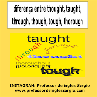 diferença entre thought, taught, through, though, tough, thorough