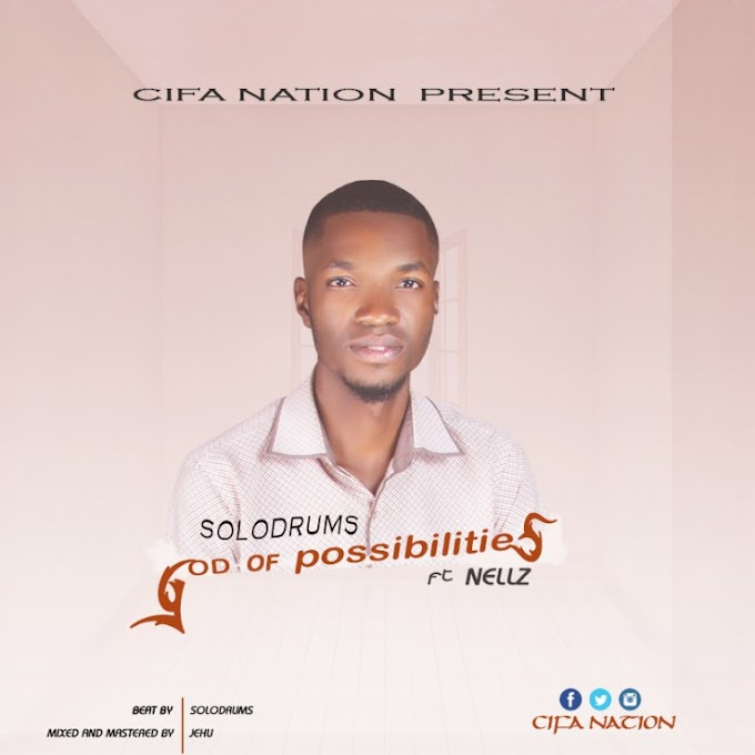 DOWNLOAD MP3: Solodrumz – God Of Possibilities Ft. Nellz