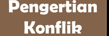 √ Pembahasan Tentang Konflik: Pengertian, Faktor, Bentuk, Dampak, dan Cara Mengatasi Konflik