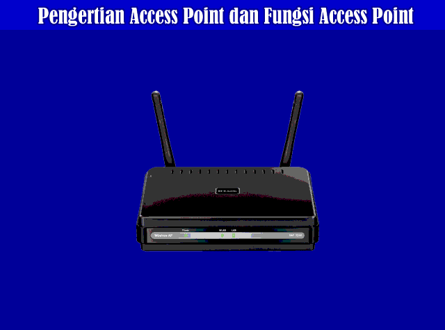 Pengertian Access Point, Fungsi Access Point dan Cara Kerja Access Point Di Jaringan Komputer