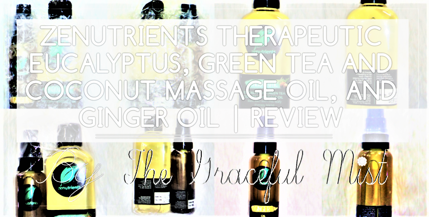 Zenutrients' Therapeutic Eucalyptus, Green Tea, Coconut Massage Oil, and Ginger Oil | Essential Oils Review | by @TheGracefulMist (www.TheGracefulMist.com) - Top Fitness, Health and Lifestyle Blogger/Freelance Writer in Quezon City, Metro Manila (National Capital Region or NCR), Philippines