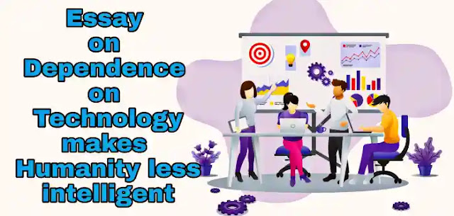 Essay on Dependence on technology makes humanity less intelligent