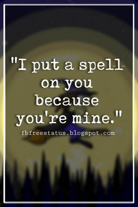 "Halloween Quotes And Sayings, ""I put a spell on you because you're mine."""