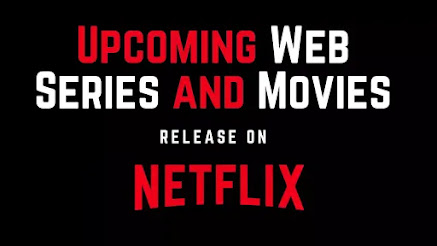 Upcoming Web Series and Movies release on Netflix