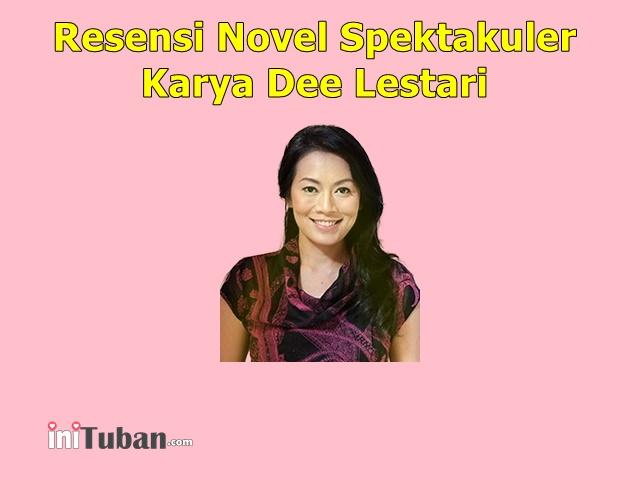 5 Resensi Novel Spektakuler Karya Dee Lestari