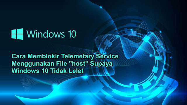 "Cara Memblokir Telemetary Service Windows 10 Menggunakan File ""host"""