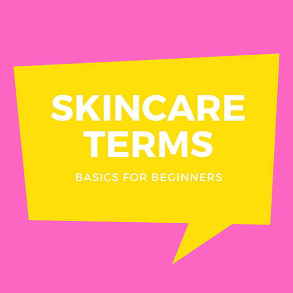 Basic Skincare Terms You Need To Know