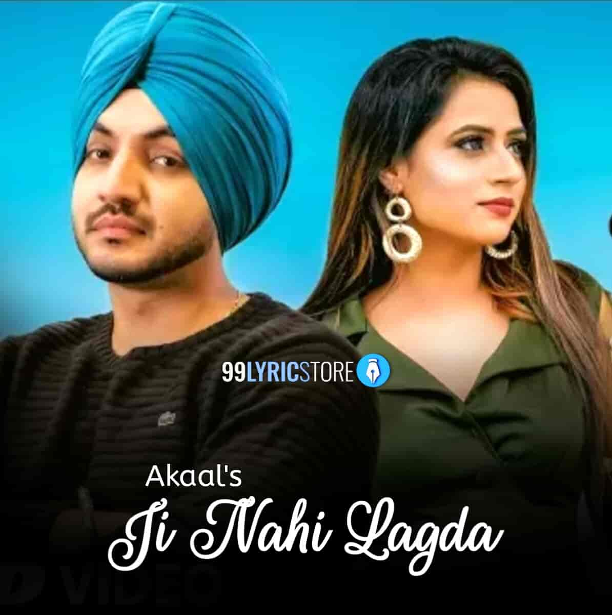 Ji Nahi Lagda Lyrics Punjabi Song Sung by Akaal