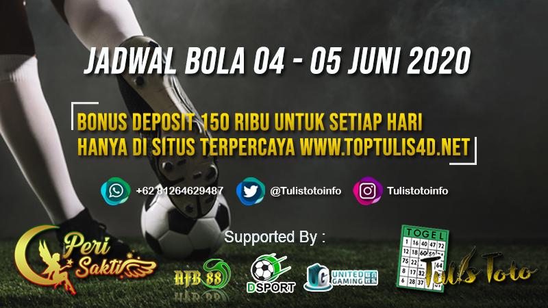 JADWAL BOLA TANGGAL 04 – 05 JUNI 2020