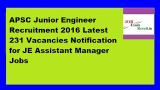 APSC Junior Engineer Recruitment 2016 Latest 231 Vacancies Notification for JE Assistant Manager Jobs