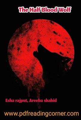 The Half Blood Wolf By Areeba Shahid And Esha Rajput - PDF Book