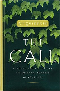 Book Thumbnail The Call: Finding and Fulfilling the Central Purpose of Your Life by Os Guinness.