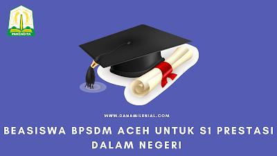 Beasiswa BPSDM Aceh untuk S1 Prestasi Dalam Negeri