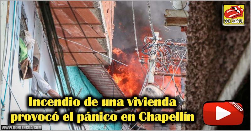 Incendio de una vivienda provocó el pánico en Chapellín