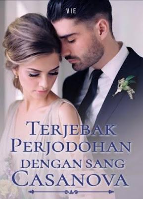 Novel Terjebak Perjodohan Dengan Sang Casanova Karya Vie Full Episode
