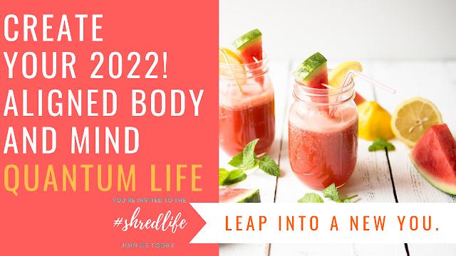 Leap Ahead Into Your Quantum Body For Life I Shred Life I Paleo Veg