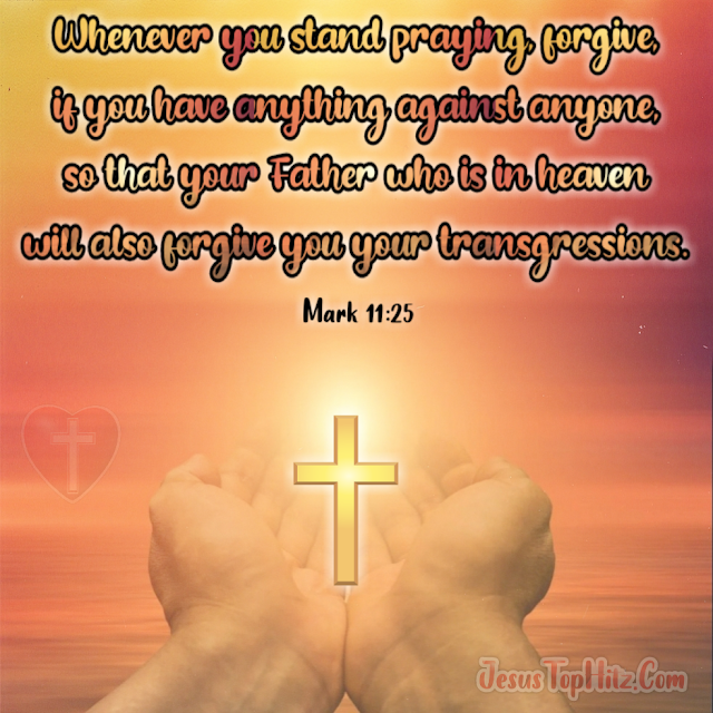 Whenever You Stand Praying... Bible Verse Forgiveness...
