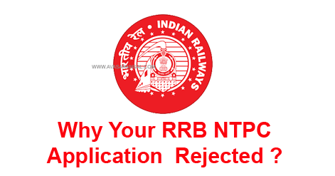 Why Your RRB NTPC Application  Rejected? RRB NTPC 2019 Application Status