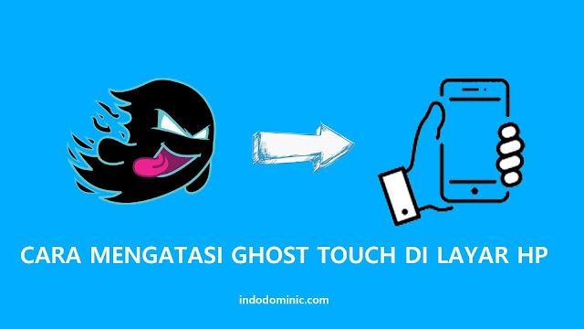 Cara Mengatasi Ghost Touch di Semua HP