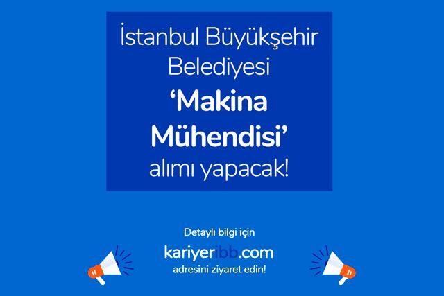 İstanbul Büyükşehir Belediyesi makina mühendisi alımı yapacak. İBB makina mühendisi iş ilanına kimler başvurabilir? İBB iş ilanları kariyeribb.com'da!