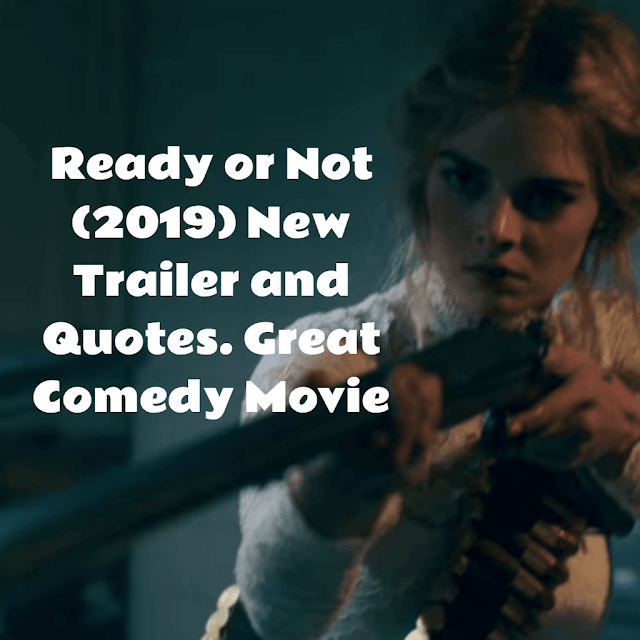 Ready or Not (2019) Top Quotes and Trailer