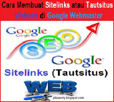 Cara Membuat Sitelinks atau Tautsitus Website di Google Webmaster