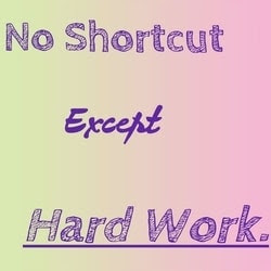 Top 6 Quotes on Hard Work , no shortcut except hard work
