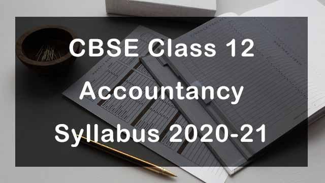 CBSE Class 12 Accountancy Syllabus 2020-21