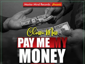 DOWNLOAD MP3: Classic Moss - Pay Me My Money (Prod. By Boy Sean)
