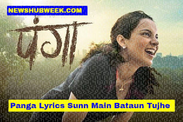 Panga Lyrics Sunn Main Bataun Tujhe Kangana Ranaut Title Track