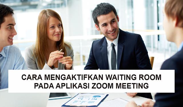 Cara Mengaktifkan Waiting Room Meeting pada Aplikasi Zoom Meeting