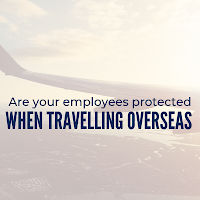Employers – are your employees adequately protected when they travel overseas?