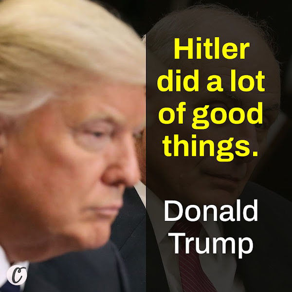 Hitler did a lot of good things. — Former President Donald Trump