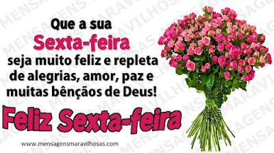 Que a sua sexta-feira seja muito feliz e repleta de alegrias, amor, paz e muitas bênçãos de Deus