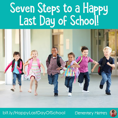 Seven Steps to a Happy Last Day of School: This post has links to 7 different strategies, each link including a helpful freebie!