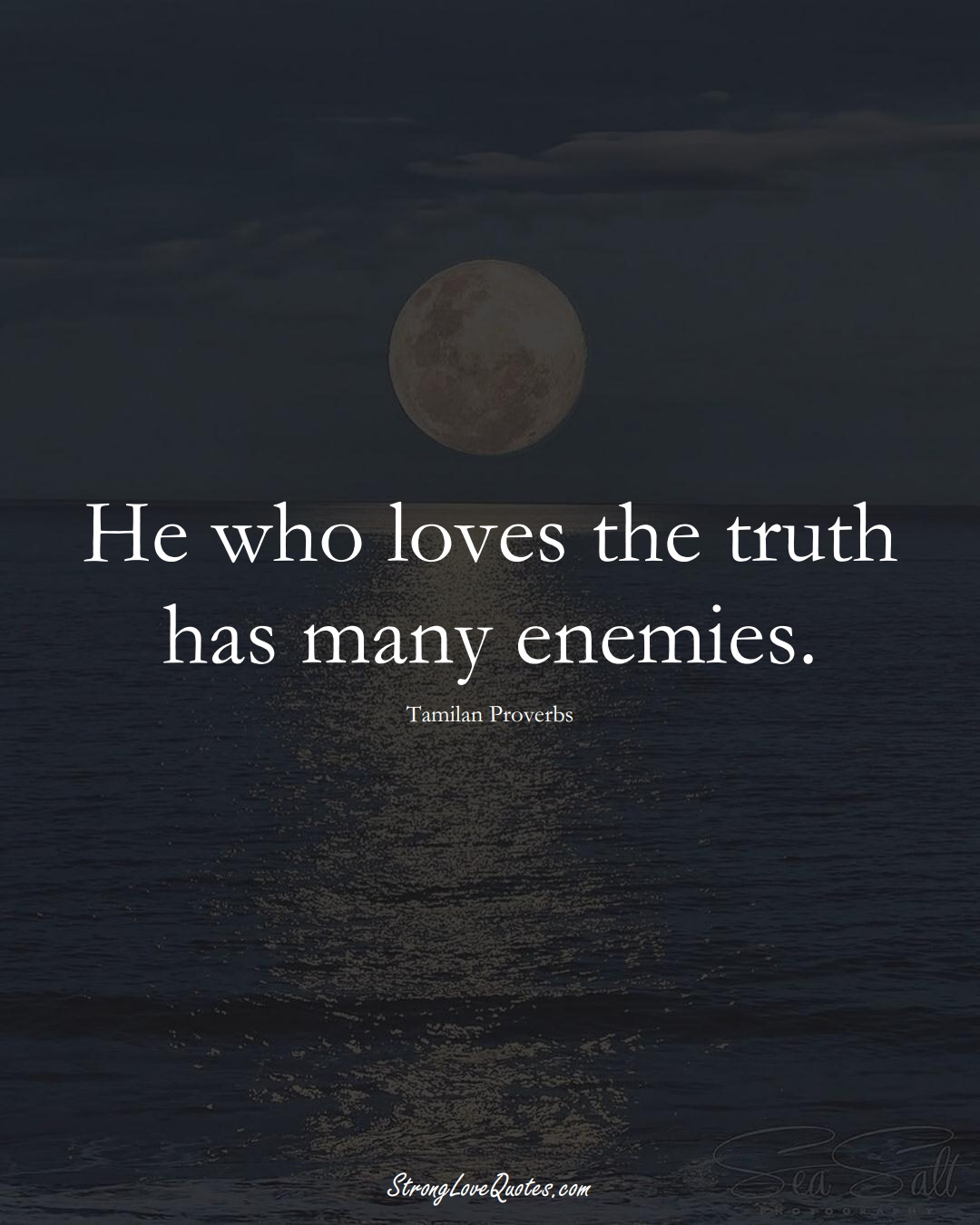 He who loves the truth has many enemies. (Tamilan Sayings);  #aVarietyofCulturesSayings