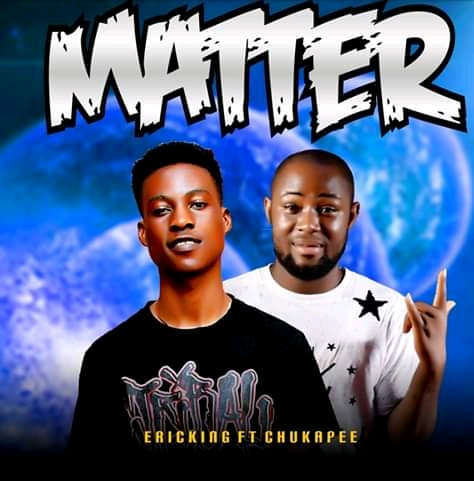 Ericking ft chukapee _matter prod by ericking