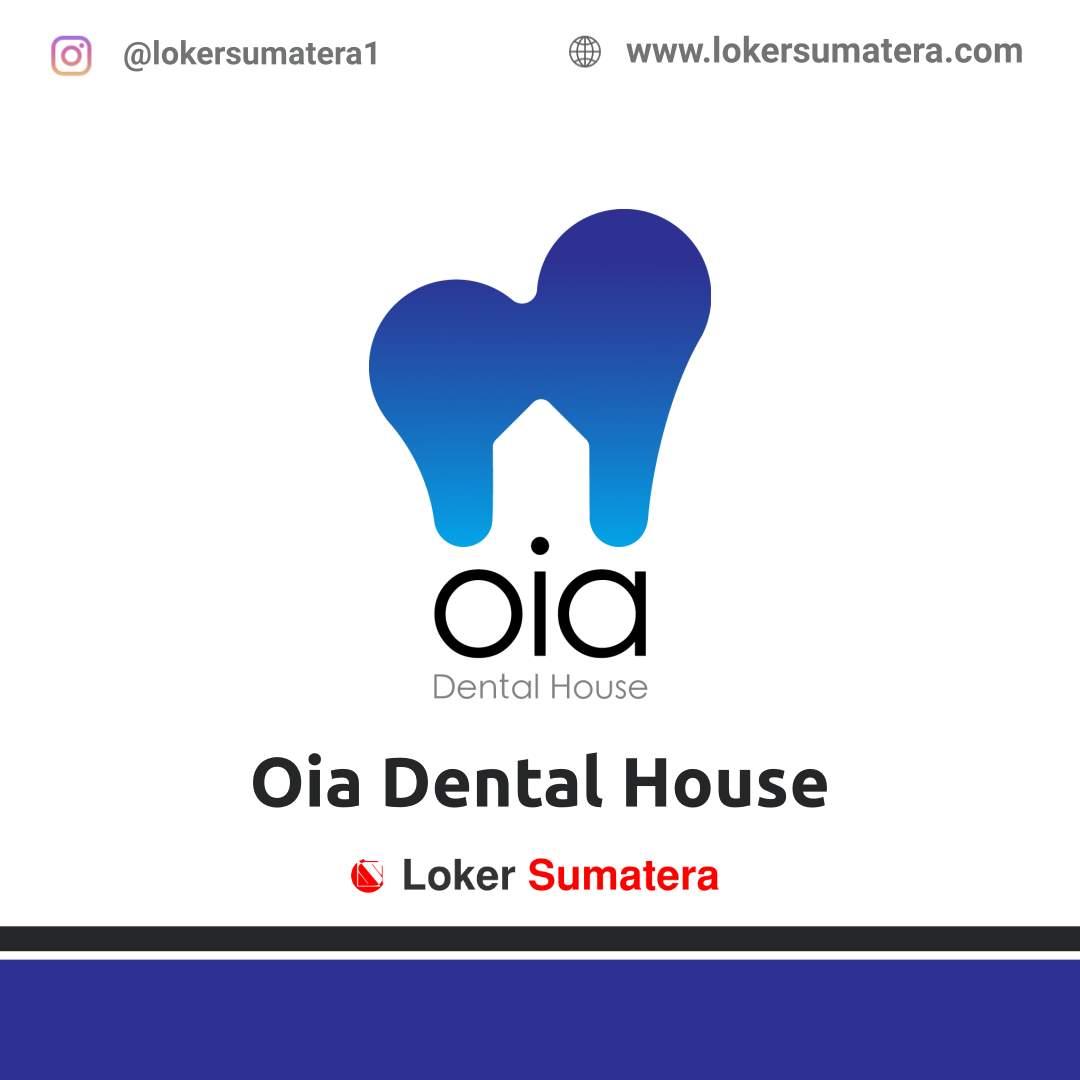 Lowongan Kerja Pekanbaru: Oia Dental House Desember 2020